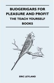 Budgerigars for Pleasure and Profit - The Teach Yourself Books  - Eric Leyland
