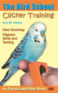 Clicker Training for Parrots and Other Birds - Ann M. Castro