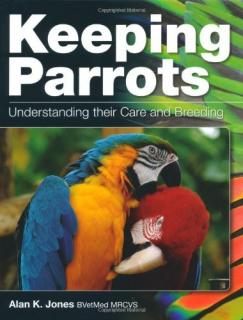 Keeping Parrots: Understanding Their Care and Breeding - Alan Jones