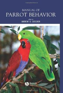 Manual of Parrot Behavior - Andrew U. Luescher