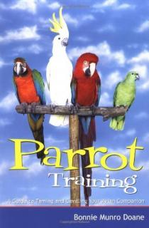 Parrot Training: A Guide to Taming and Gentling Your Avian Companion - Bonnie Munro Doane