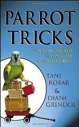 Parrot Tricks: Teaching Parrots with Positive Reinforcement - Tani Robar