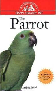 The Parrot: An Owner's Guide to a Happy Healthy Pet - Arthur Freud