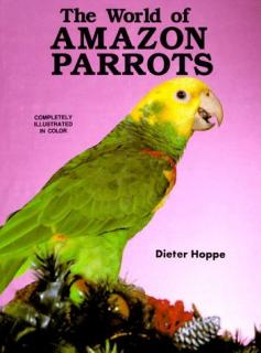 The World of Amazon Parrots - Dieter Hoppe